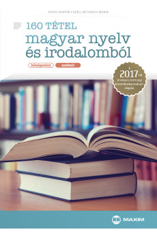 160 tétel magyar nyelv és irodalomból (középszint – szóbeli) – A 2017-től érvényes érettségi alapján