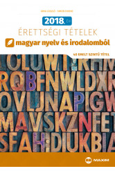 2018. évi érettségi tételek magyar nyelv és irodalomból (40 emelt szintű tétel)